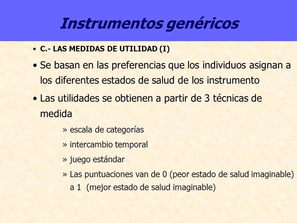 Instrumentos genéricos C.- LAS MEDIDAS DE UTILIDAD (I) Se basan en las preferencias que los individuos asignan a los diferentes estados de salud de lo