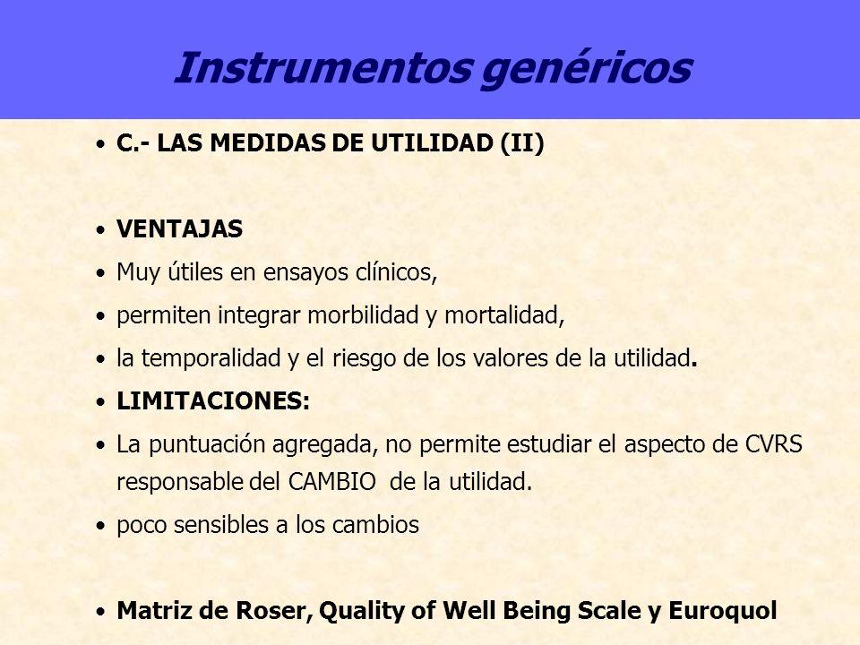 Instrumentos genéricos C.- LAS MEDIDAS DE UTILIDAD (II) VENTAJAS Muy útiles en ensayos clínicos, permiten integrar morbilidad y mortalidad, la tempora