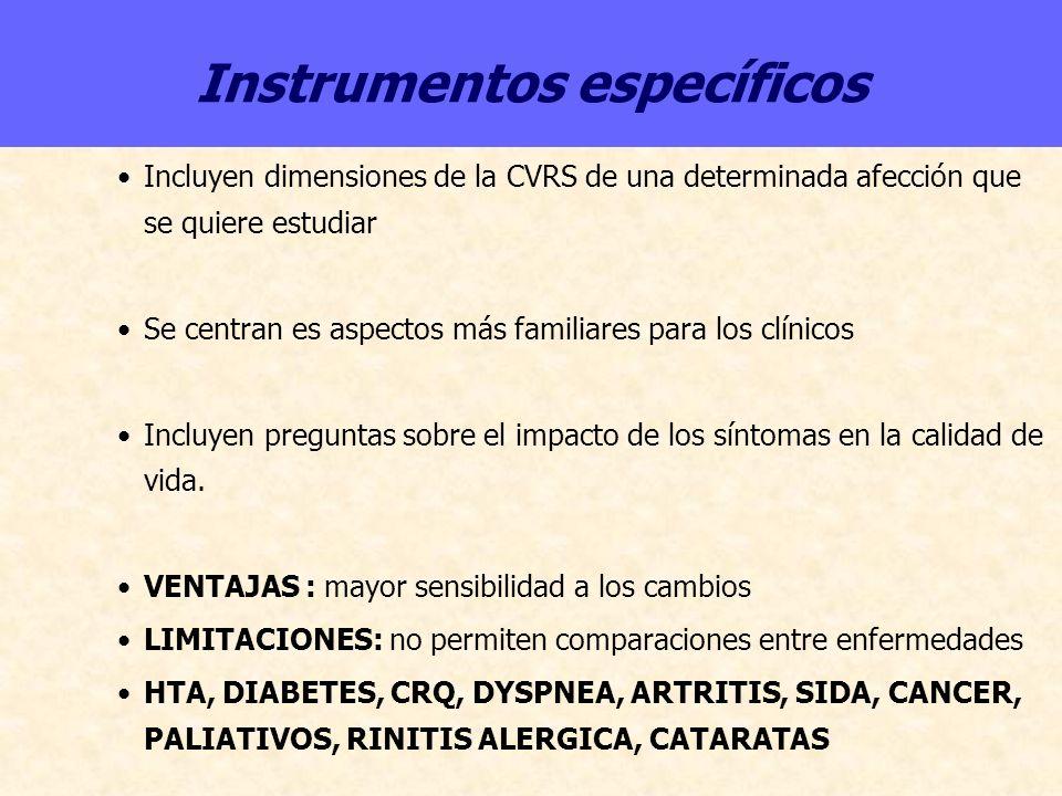 Instrumentos específicos Incluyen dimensiones de la CVRS de una determinada afección que se quiere estudiar Se centran es aspectos más familiares para