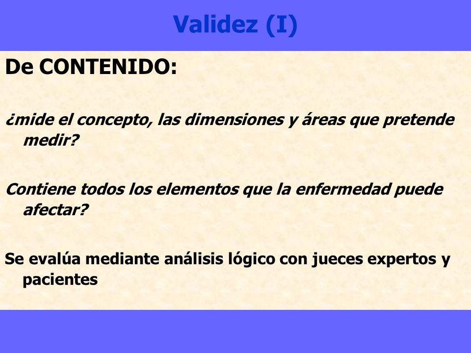 Validez (I) De CONTENIDO: ¿mide el concepto, las dimensiones y áreas que pretende medir? Contiene todos los elementos que la enfermedad puede afectar?