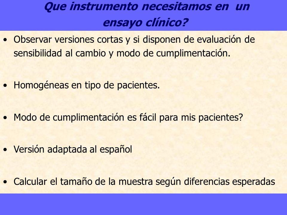 Que instrumento necesitamos en un ensayo clínico? Observar versiones cortas y si disponen de evaluación de sensibilidad al cambio y modo de cumpliment