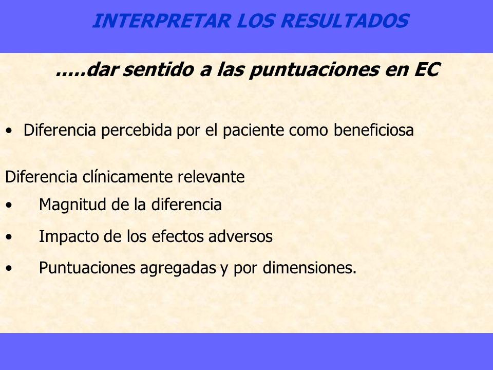 INTERPRETAR LOS RESULTADOS.....dar sentido a las puntuaciones en EC Diferencia percebida por el paciente como beneficiosa Diferencia clínicamente rele