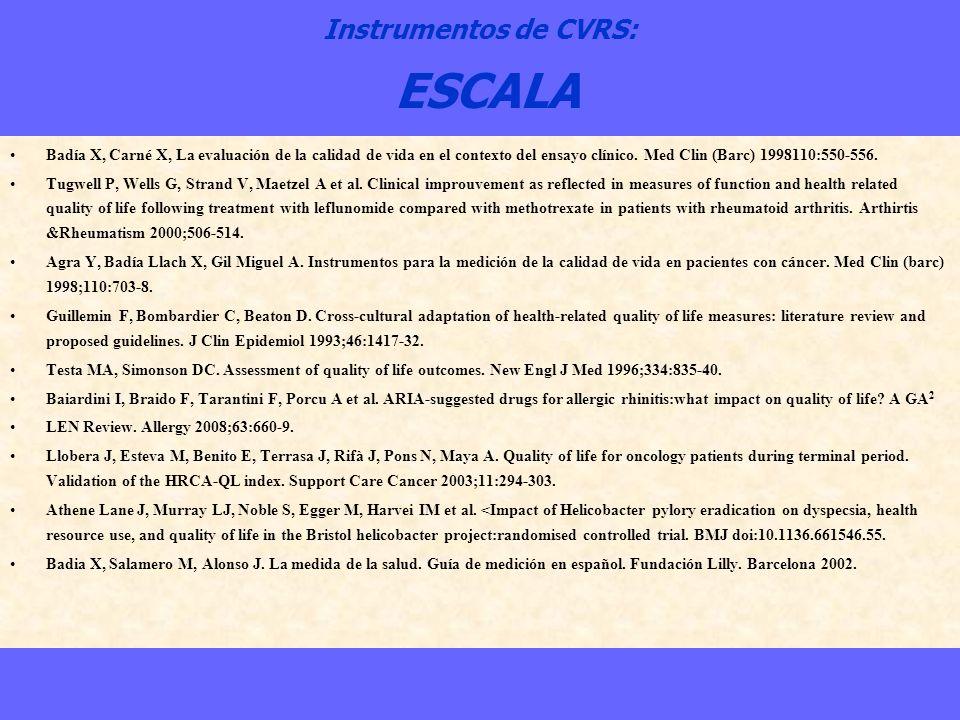 Instrumentos de CVRS: ESCALA Badía X, Carné X, La evaluación de la calidad de vida en el contexto del ensayo clínico. Med Clin (Barc) 1998110:550-556.