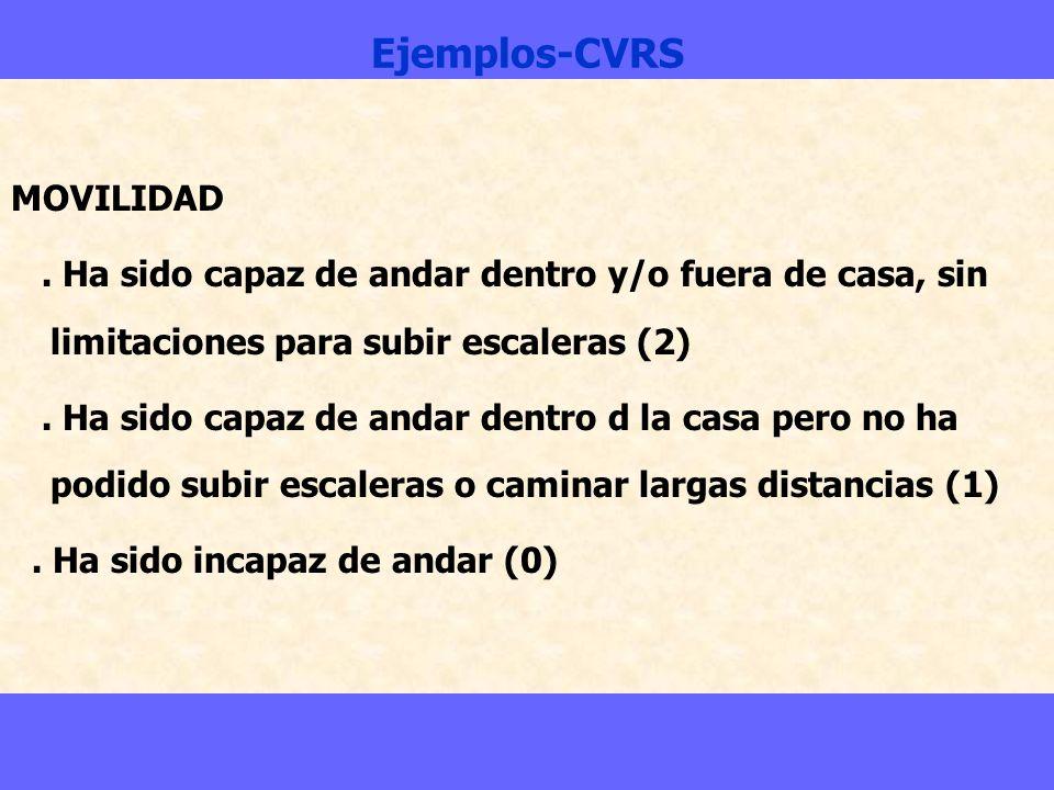 Ejemplos-CVRS MOVILIDAD. Ha sido capaz de andar dentro y/o fuera de casa, sin limitaciones para subir escaleras (2). Ha sido capaz de andar dentro d l