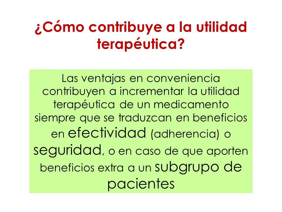¿Cómo contribuye a la utilidad terapéutica? Las ventajas en conveniencia contribuyen a incrementar la utilidad terapéutica de un medicamento siempre q