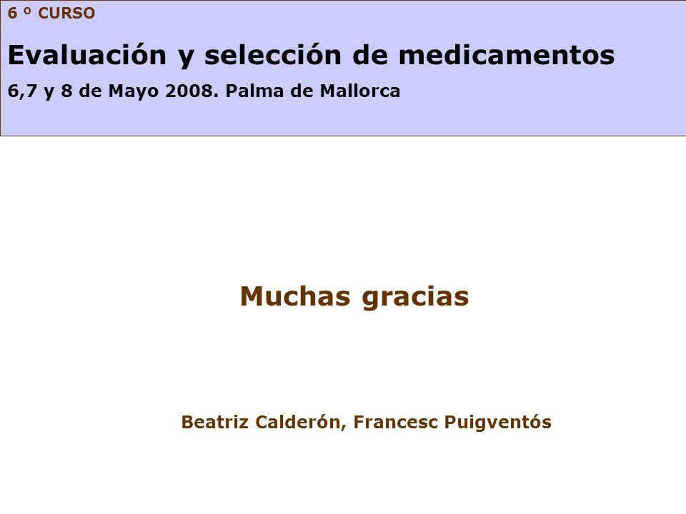 Muchas gracias Beatriz Calderón, Francesc Puigventós 6 º CURSO Evaluación y selección de medicamentos 6,7 y 8 de Mayo 2008. Palma de Mallorca