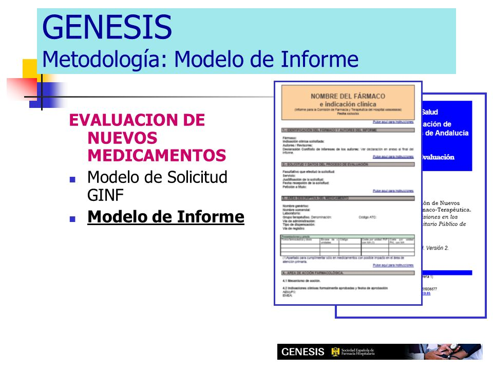 EVALUACION DE NUEVOS MEDICAMENTOS Modelo de Solicitud GINF Modelo de Informe GENESIS Metodología: Modelo de Informe