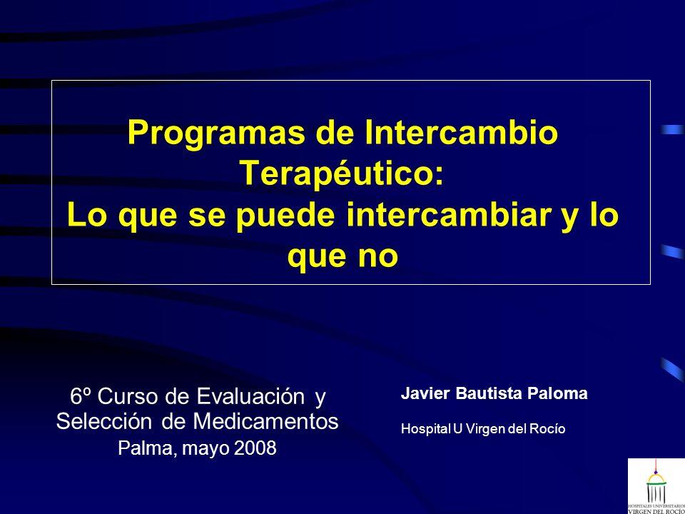 Programas de Intercambio Terapéutico: Lo que se puede intercambiar y lo que no 6º Curso de Evaluación y Selección de Medicamentos Palma, mayo 2008 Jav