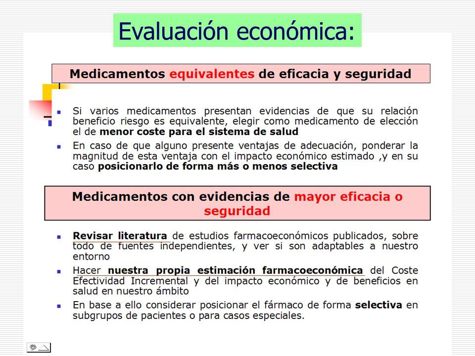 Coste-eficacia incremental Coste Eficacia Incremental = (Coste por paciente de opción a – Coste por paciente de opción b) / (Eficacia de a – Eficacia de b) Forma alternativa de cálculo: CEI = NNT x (Diferencia de costes) Estimaciones propias de CEI