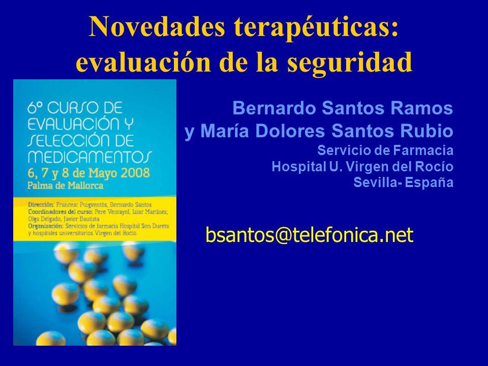 Novedades terapéuticas: evaluación de la seguridad Bernardo Santos Ramos y María Dolores Santos Rubio Servicio de Farmacia Hospital U. Virgen del Rocí