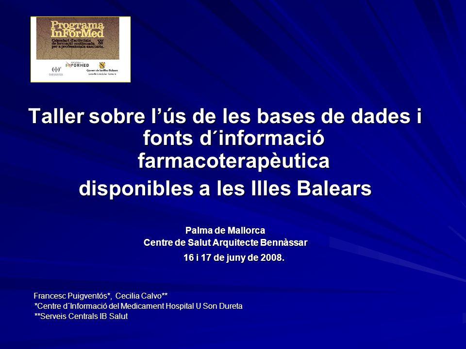 Taller sobre lús de les bases de dades i fonts d´informació farmacoterapèutica disponibles a les Illes Balears Palma de Mallorca Centre de Salut Arqui
