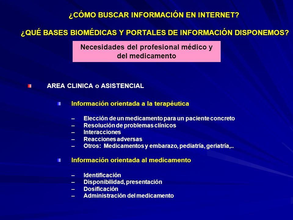 AREA CLINICA o ASISTENCIAL Información orientada a la terapéutica – –Elección de un medicamento para un paciente concreto – –Resolución de problemas c