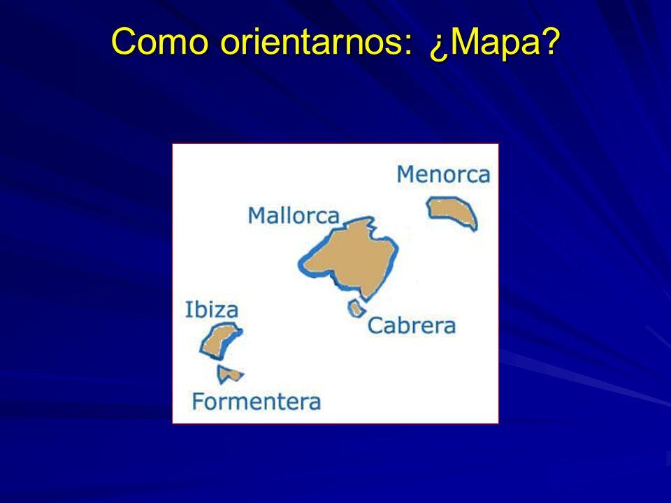Como orientarnos: ¿Mapa?