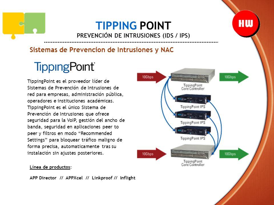 TIPPING POINT PREVENCIÓN DE INTRUSIONES (IDS / IPS) Sistemas de Prevencion de Intrusiones y NAC TippingPoint es el proveedor líder de Sistemas de Prev