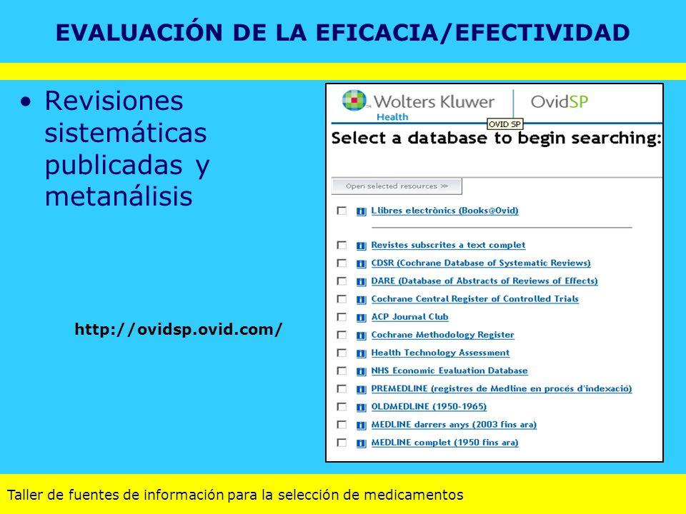 Taller de fuentes de información para la selección de medicamentos Revisiones sistemáticas publicadas y metanálisis http://ovidsp.ovid.com/ EVALUACIÓN