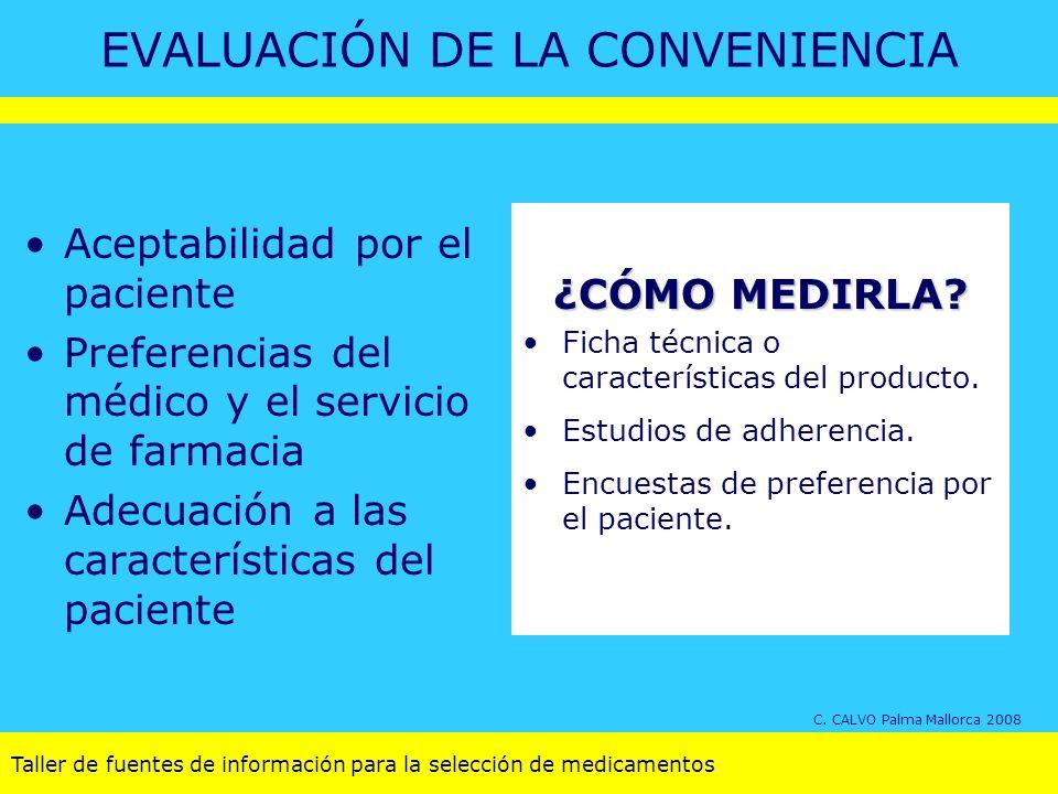 Taller de fuentes de información para la selección de medicamentos EVALUACIÓN DE LA CONVENIENCIA Aceptabilidad por el paciente Preferencias del médico