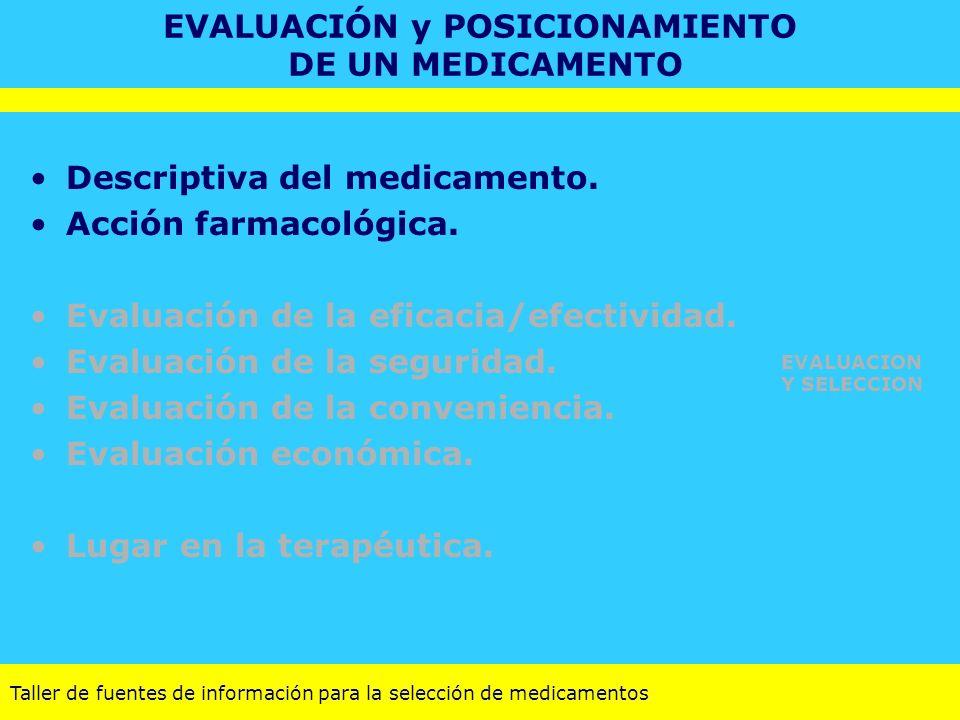 Taller de fuentes de información para la selección de medicamentos EVALUACIÓN y POSICIONAMIENTO DE UN MEDICAMENTO Descriptiva del medicamento. Acción