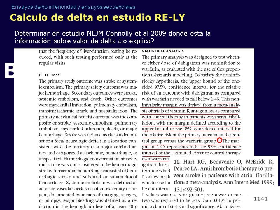 Ensayos de no inferioridad y ensayos secuenciales Calculo de delta en estudio RE-LY Determinar en estudio NEJM Connolly et al 2009 donde esta la infor