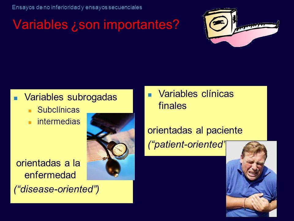 Ensayos de no inferioridad y ensayos secuenciales Variables ¿son importantes? Variables subrogadas Subclínicas intermedias orientadas a la enfermedad