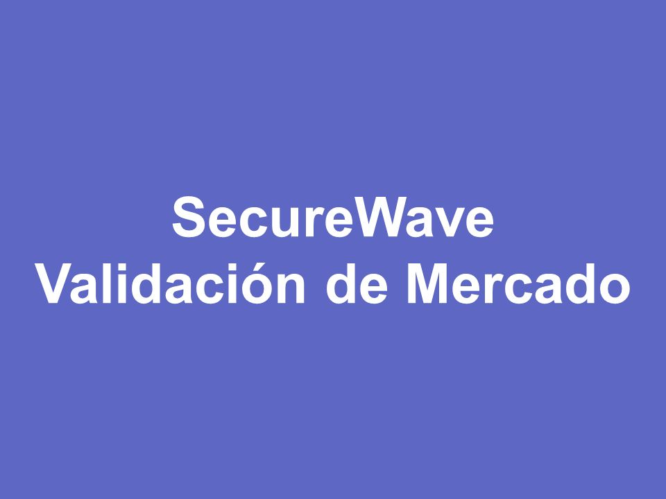 39 © 2005 SecureWave. SecureWave Validación de Mercado