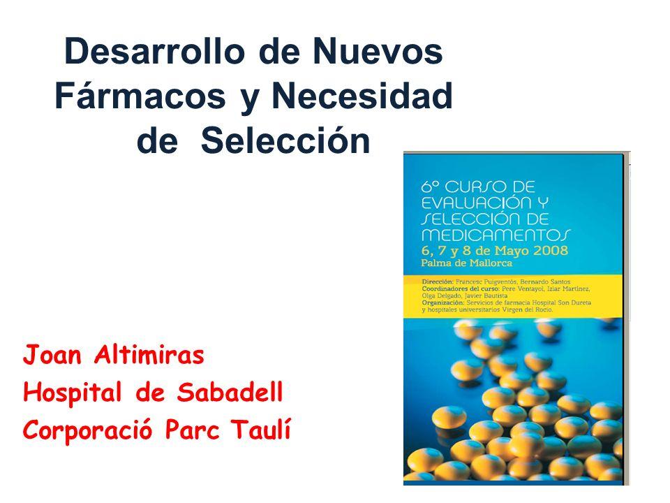 Desarrollo de Nuevos Fármacos y Necesidad de Selección Joan Altimiras Hospital de Sabadell Corporació Parc Taulí