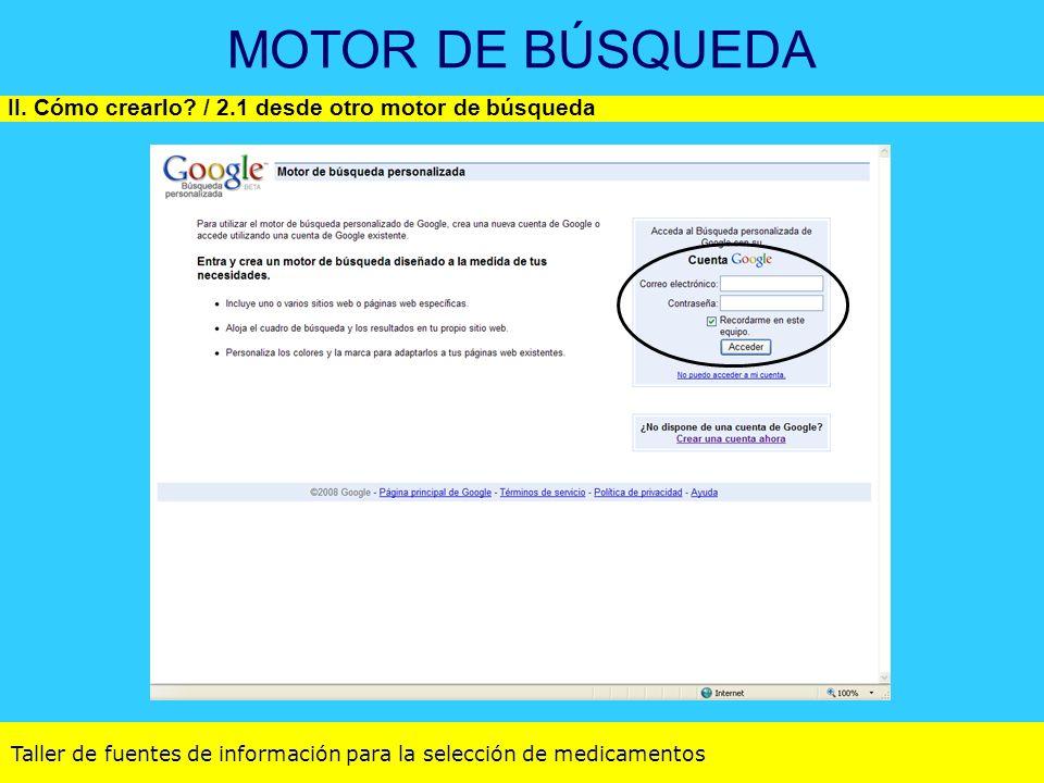 Taller de fuentes de información para la selección de medicamentos MOTOR DE BÚSQUEDA II. Cómo crearlo? / 2.1 desde otro motor de búsqueda