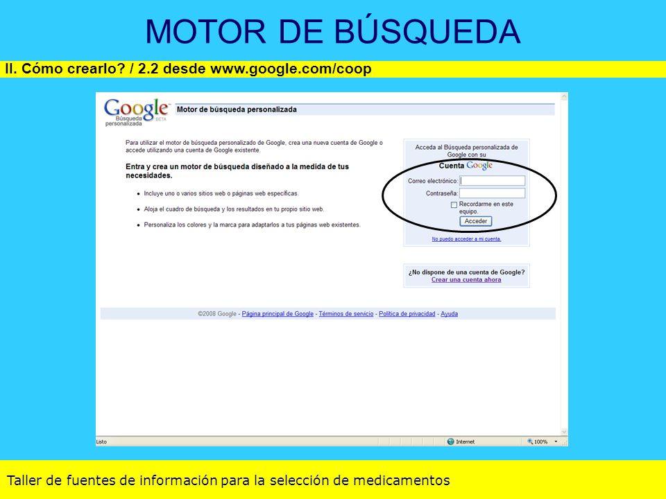 Taller de fuentes de información para la selección de medicamentos MOTOR DE BÚSQUEDA II. Cómo crearlo? / 2.2 desde www.google.com/coop