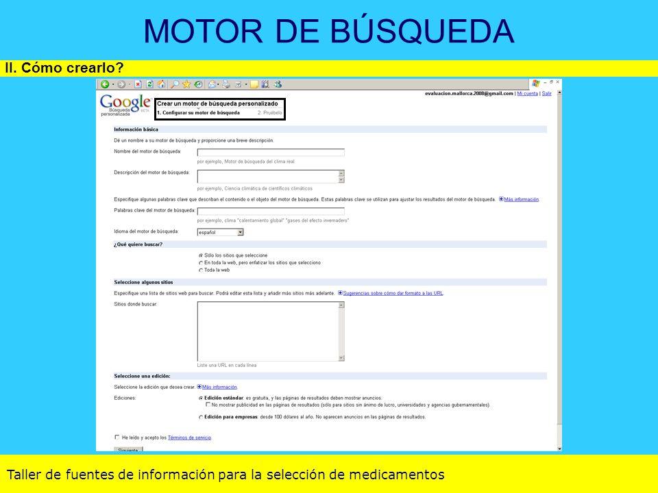 Taller de fuentes de información para la selección de medicamentos MOTOR DE BÚSQUEDA II. Cómo crearlo?