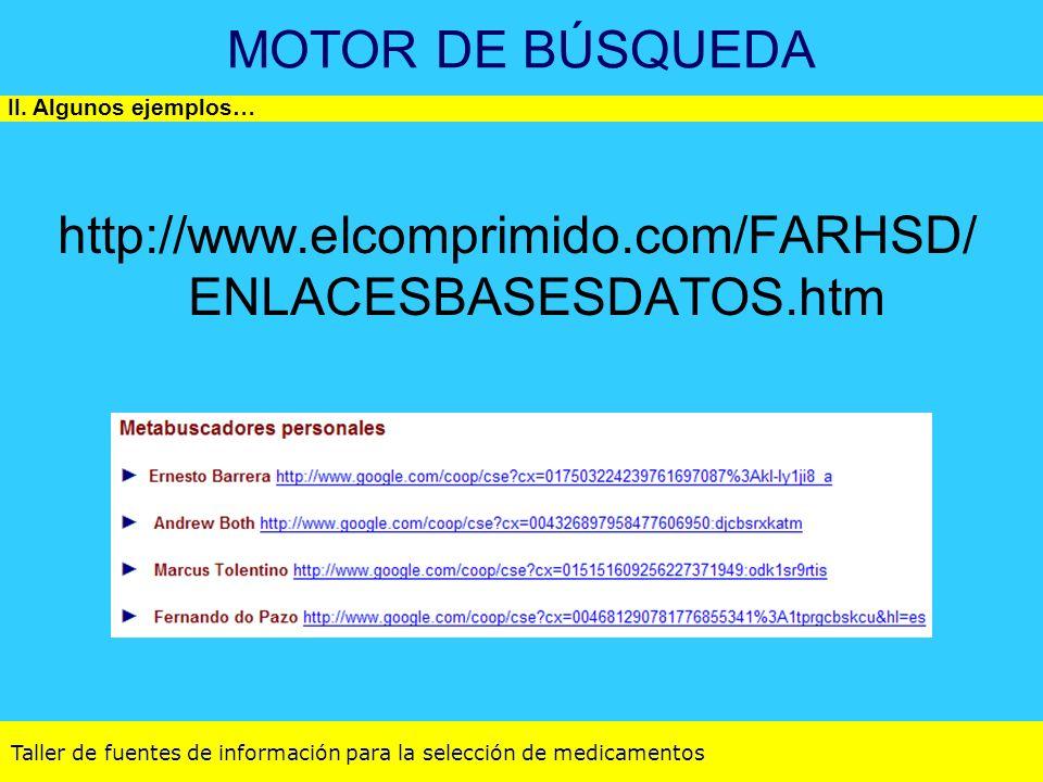 Taller de fuentes de información para la selección de medicamentos MOTOR DE BÚSQUEDA http://www.elcomprimido.com/FARHSD/ ENLACESBASESDATOS.htm II. Alg