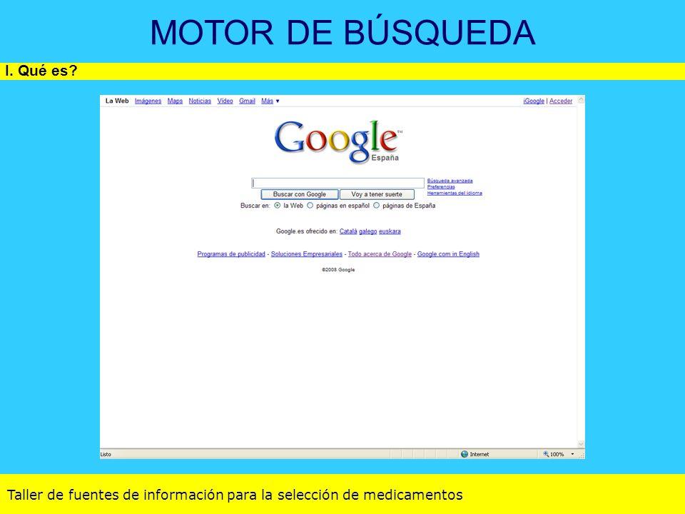 Taller de fuentes de información para la selección de medicamentos MOTOR DE BÚSQUEDA I. Qué es?