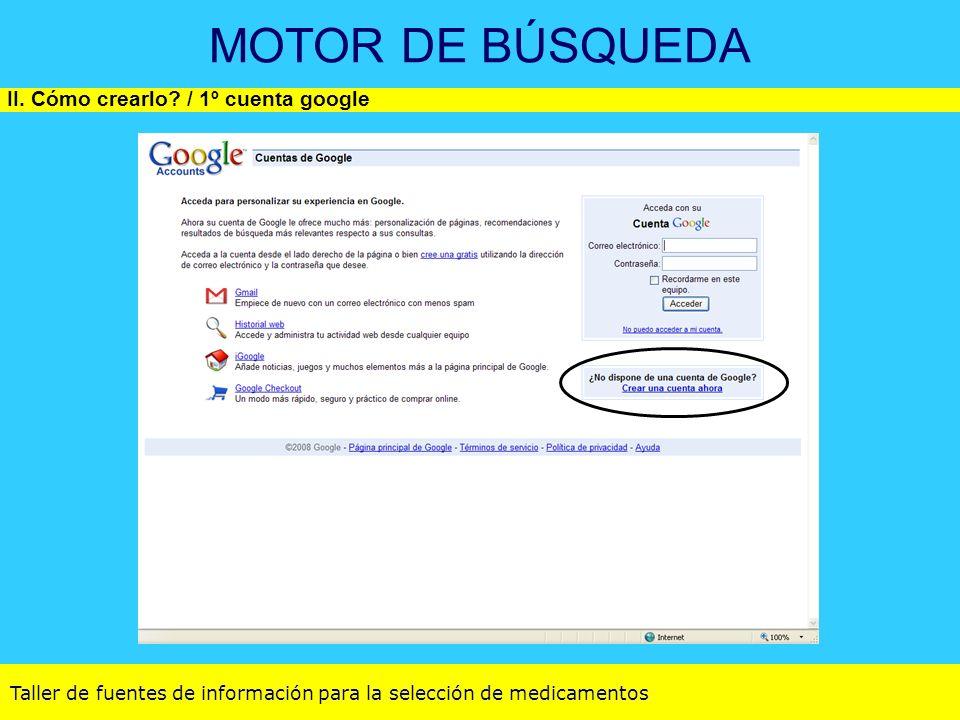 Taller de fuentes de información para la selección de medicamentos MOTOR DE BÚSQUEDA II. Cómo crearlo? / 1º cuenta google