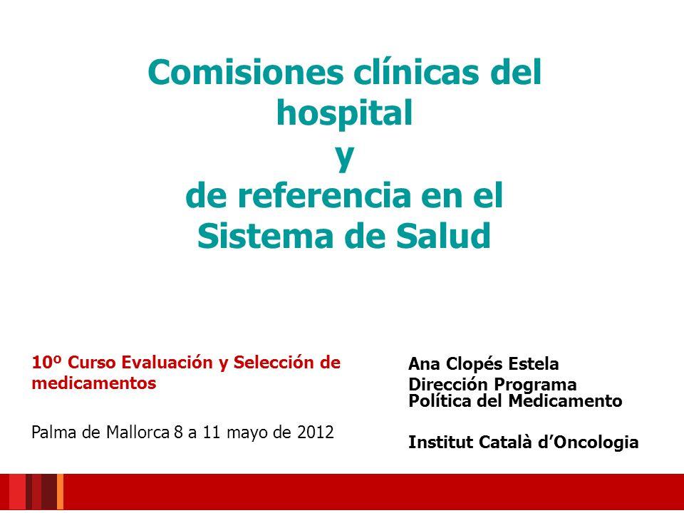 Ana Clopés Estela Dirección Programa Política del Medicamento Institut Català dOncologia Comisiones clínicas del hospital y de referencia en el Sistem