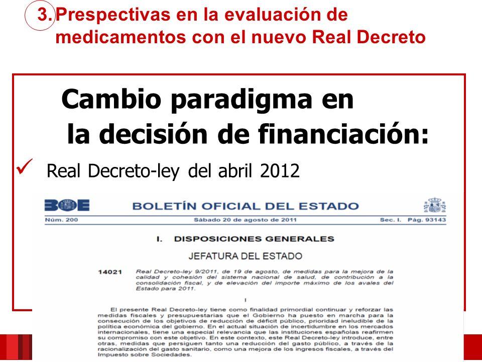 Cambio paradigma en la decisión de financiación: Real Decreto-ley del abril 2012 3.Prespectivas en la evaluación de medicamentos con el nuevo Real Dec