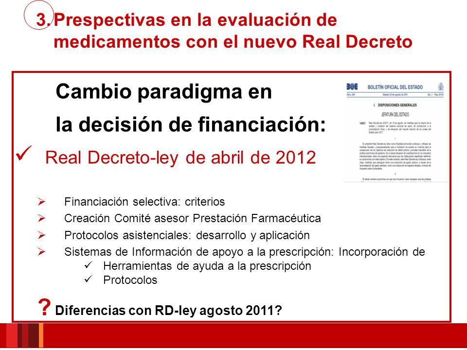 Cambio paradigma en la decisión de financiación: Real Decreto-ley de abril de 2012 Financiación selectiva: criterios Creación Comité asesor Prestación