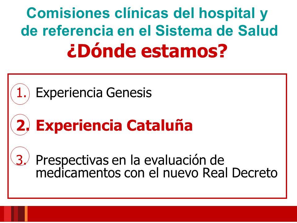 Comisiones clínicas del hospital y de referencia en el Sistema de Salud ¿Dónde estamos? 1.Experiencia Genesis 2.Experiencia Cataluña 3.Prespectivas en