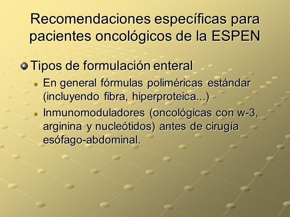 Recomendaciones específicas para pacientes oncológicos de la ESPEN Tipos de formulación enteral En general fórmulas poliméricas estándar (incluyendo f