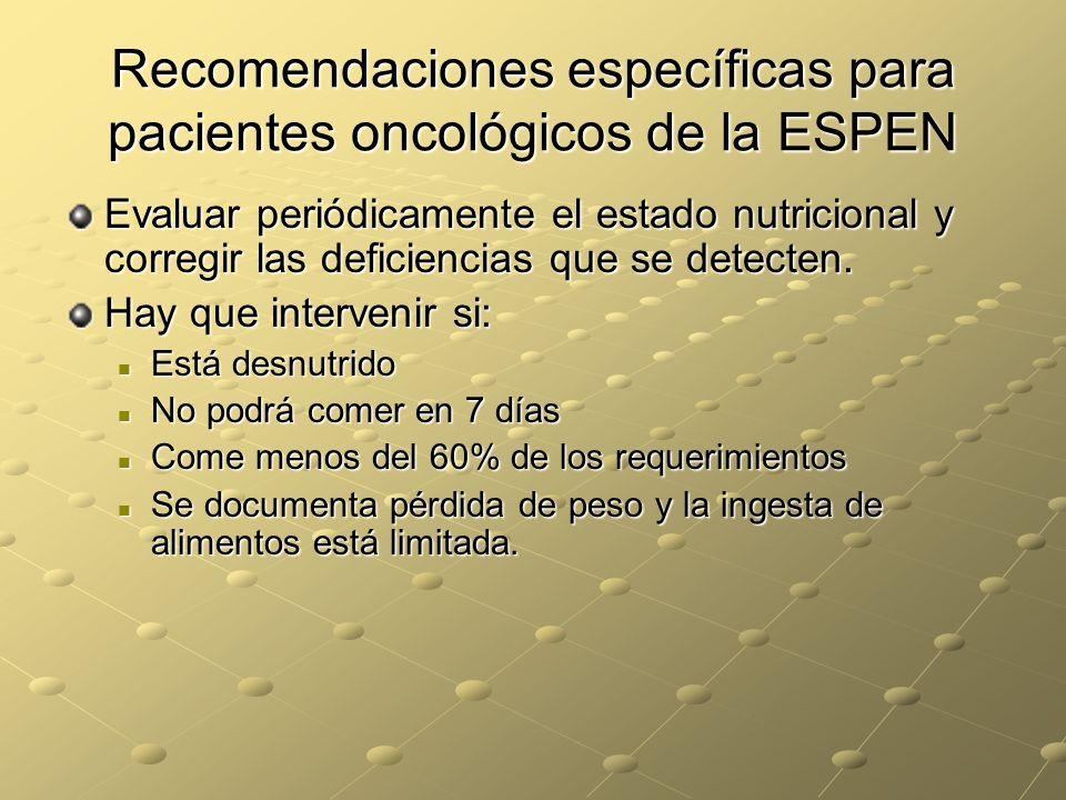 Recomendaciones específicas para pacientes oncológicos de la ESPEN Evaluar periódicamente el estado nutricional y corregir las deficiencias que se det