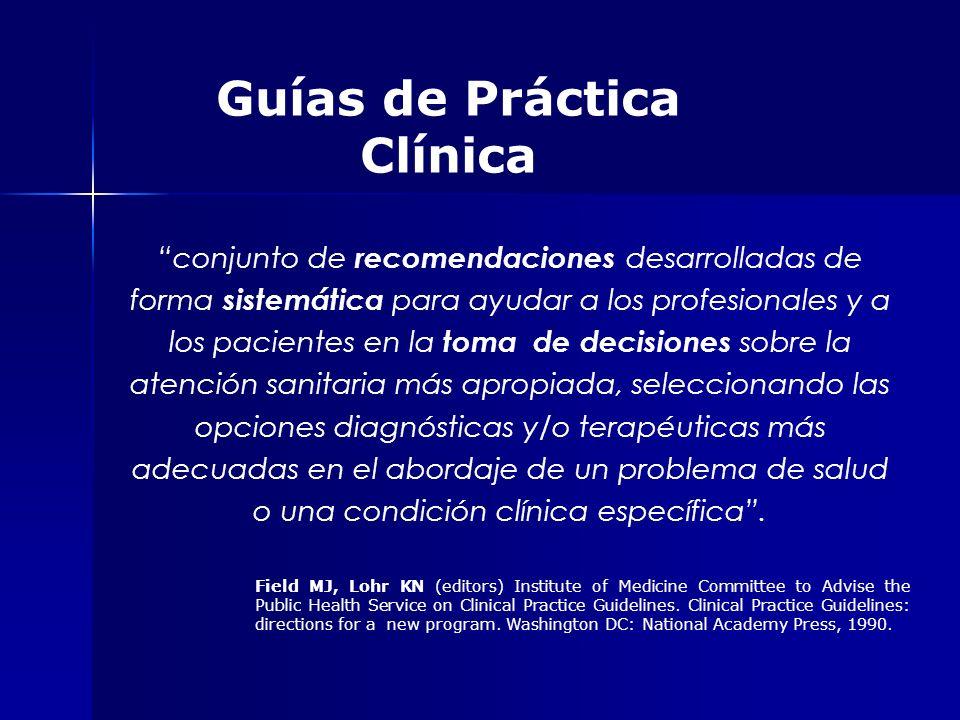 Guías de Práctica Clínica conjunto de recomendaciones desarrolladas de forma sistemática para ayudar a los profesionales y a los pacientes en la toma