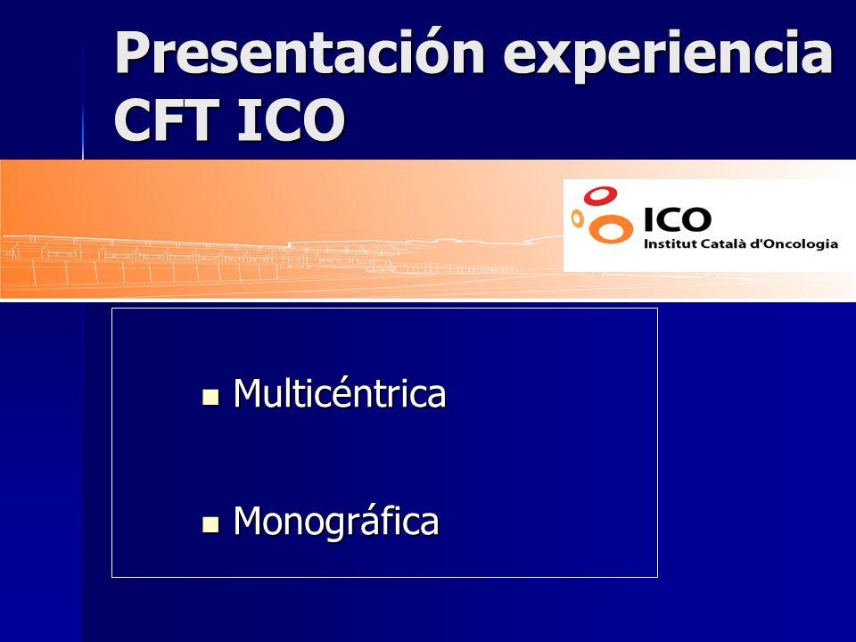 Presentación experiencia CFT ICO Multicéntrica Multicéntrica Monográfica Monográfica