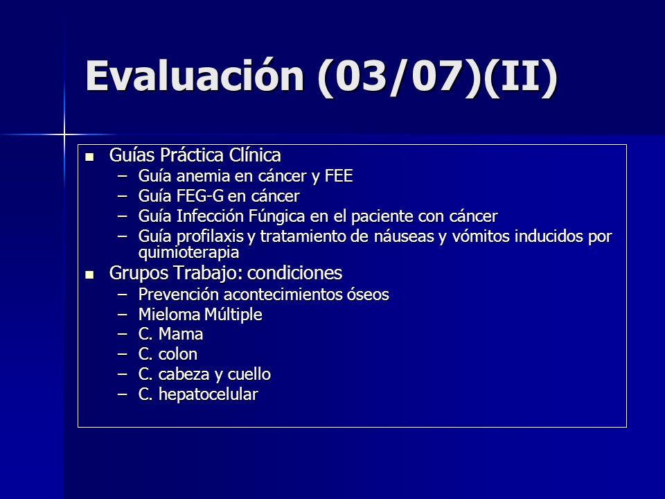 Evaluación (03/07)(II) Guías Práctica Clínica Guías Práctica Clínica –Guía anemia en cáncer y FEE –Guía FEG-G en cáncer –Guía Infección Fúngica en el