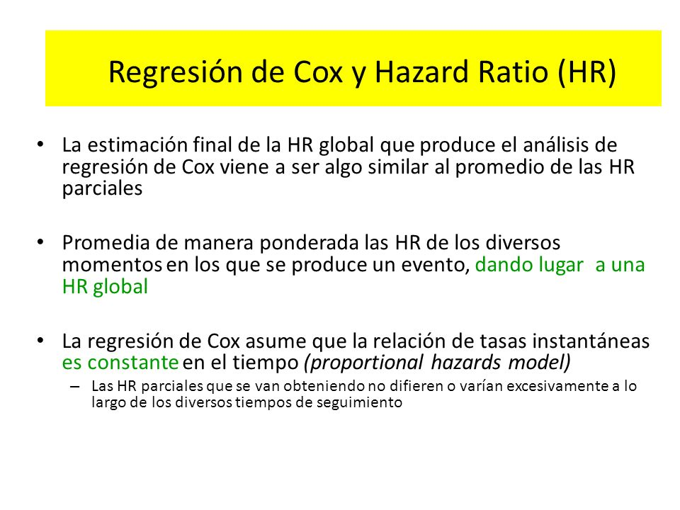 Regresión de Cox y Hazard Ratio (HR) La estimación final de la HR global que produce el análisis de regresión de Cox viene a ser algo similar al prome
