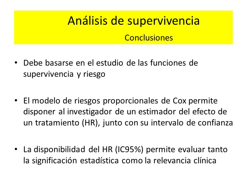 Análisis de supervivencia Conclusiones Debe basarse en el estudio de las funciones de supervivencia y riesgo El modelo de riesgos proporcionales de Co