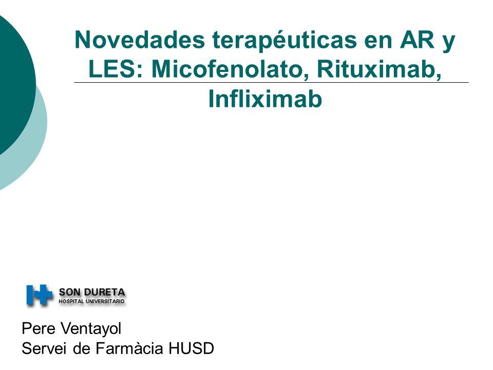 Novedades terapéuticas en AR y LES: Micofenolato, Rituximab, Infliximab Pere Ventayol Servei de Farmàcia HUSD