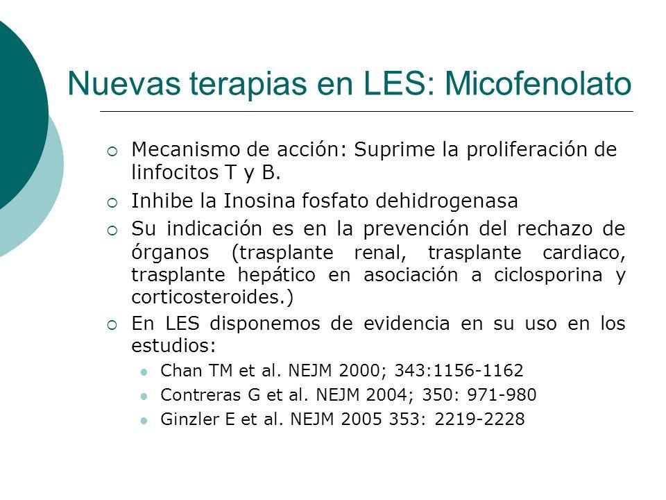 Nuevas terapias en LES: Micofenolato Mecanismo de acción: Suprime la proliferación de linfocitos T y B. Inhibe la Inosina fosfato dehidrogenasa Su ind