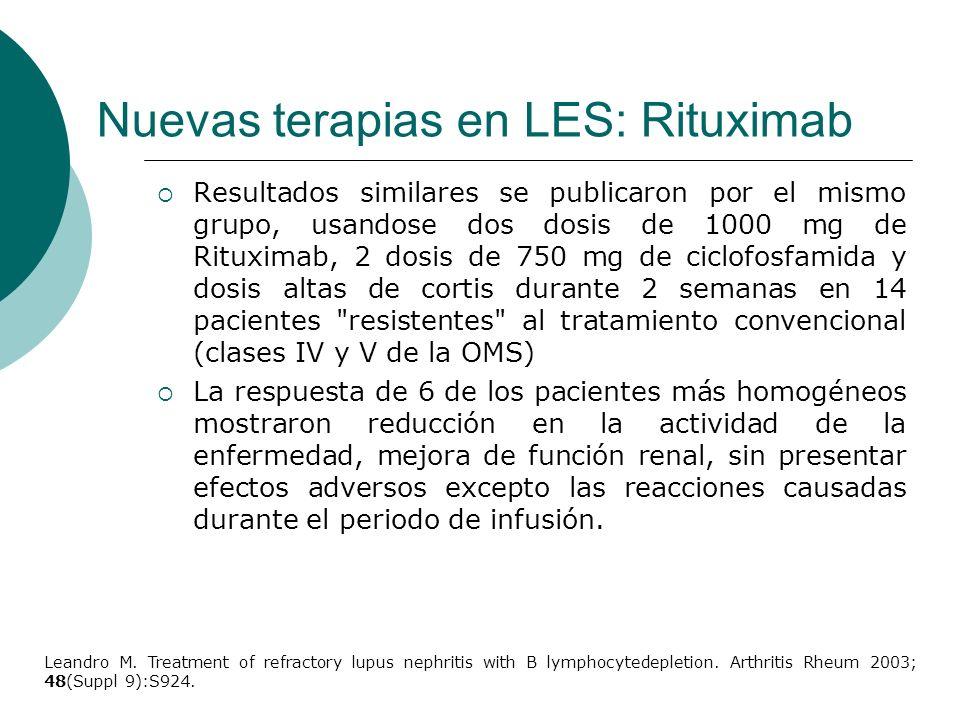 Nuevas terapias en LES: Rituximab Resultados similares se publicaron por el mismo grupo, usandose dos dosis de 1000 mg de Rituximab, 2 dosis de 750 mg