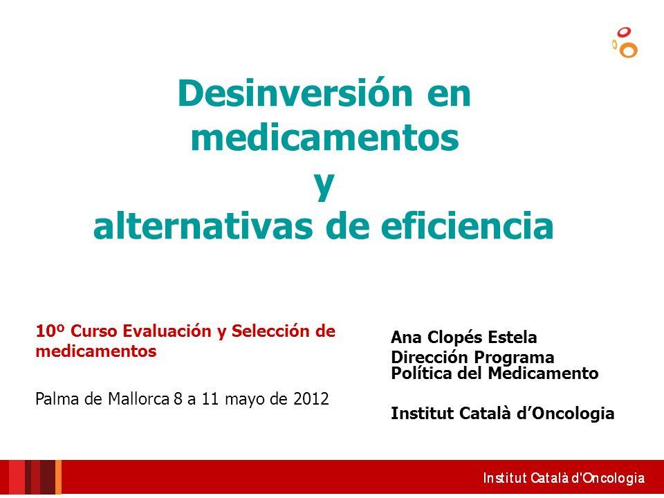 Ana Clopés Estela Dirección Programa Política del Medicamento Institut Català dOncologia Desinversión en medicamentos y alternativas de eficiencia 10º