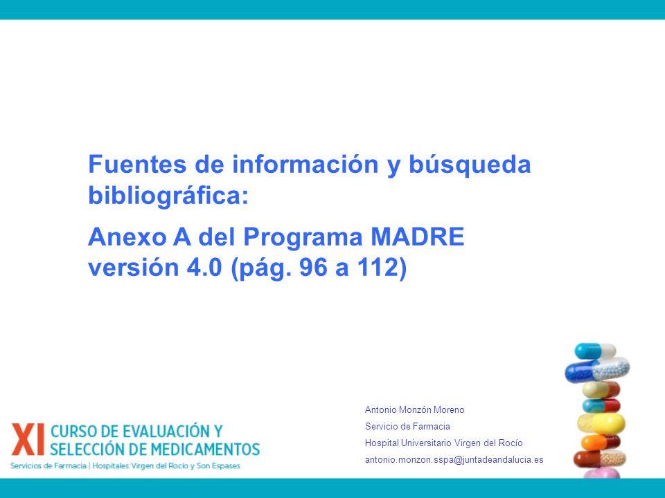 Fuentes de información y búsqueda bibliográfica: Anexo A del Programa MADRE versión 4.0 (pág. 96 a 112) Antonio Monzón Moreno Servicio de Farmacia Hos
