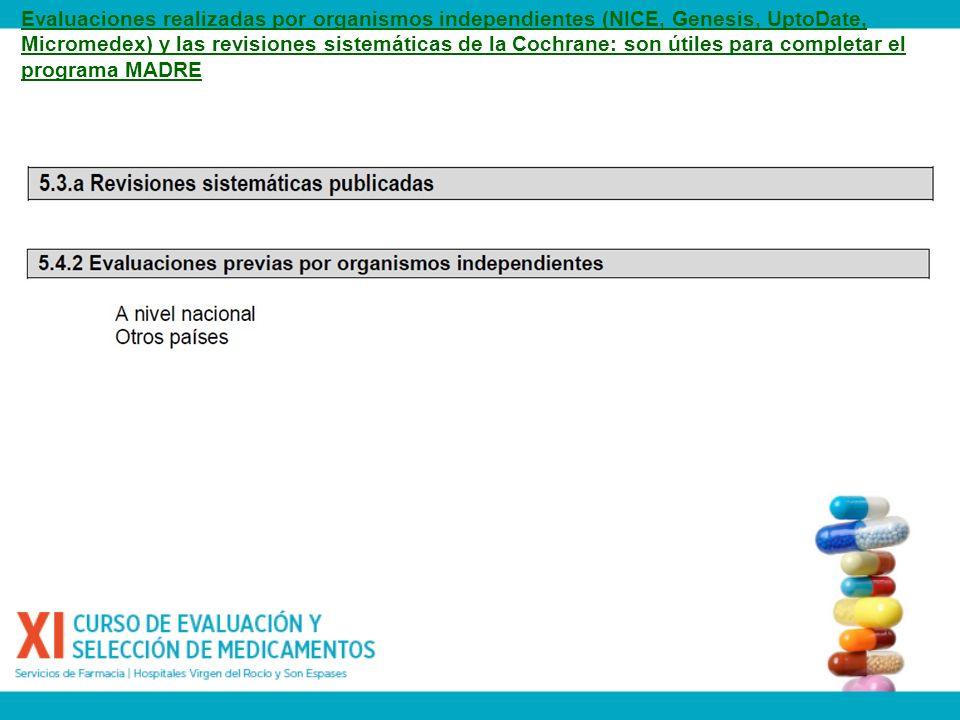 Evaluaciones realizadas por organismos independientes (NICE, Genesis, UptoDate, Micromedex) y las revisiones sistemáticas de la Cochrane: son útiles p