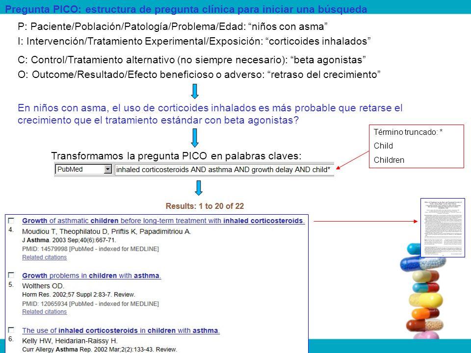 Pregunta PICO: estructura de pregunta clínica para iniciar una búsqueda P: Paciente/Población/Patología/Problema/Edad: niños con asma I: Intervención/