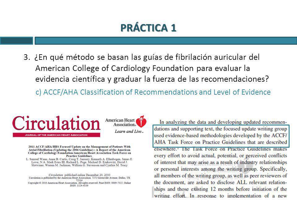PRÁCTICA 1 3. ¿En qué método se basan las guías de fibrilación auricular del American College of Cardiology Foundation para evaluar la evidencia cient